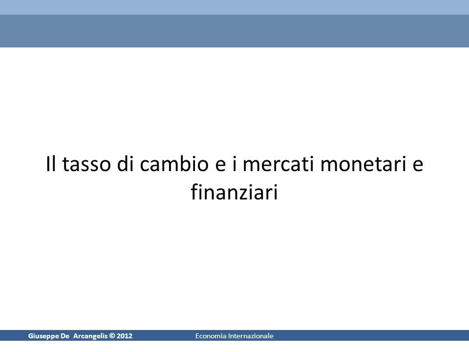 Giuseppe De Arcangelis © 20121Economia Internazionale Il tasso di cambio e i mercati monetari e finanziari