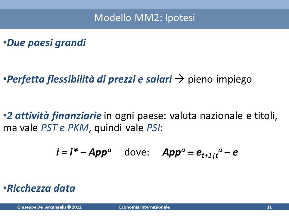 Giuseppe De Arcangelis © 2012Economia Internazionale11 Modello MM2: Ipotesi Due paesi grandi Perfetta flessibilità di prezzi e salari pieno impiego 2