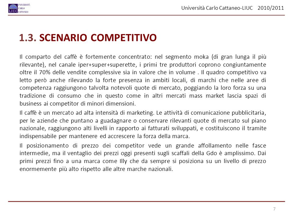 Università Carlo Cattaneo-LIUC 2010/2011 1.3. SCENARIO COMPETITIVO Il comparto del caffè è fortemente concentrato: nel segmento moka (di gran lunga il