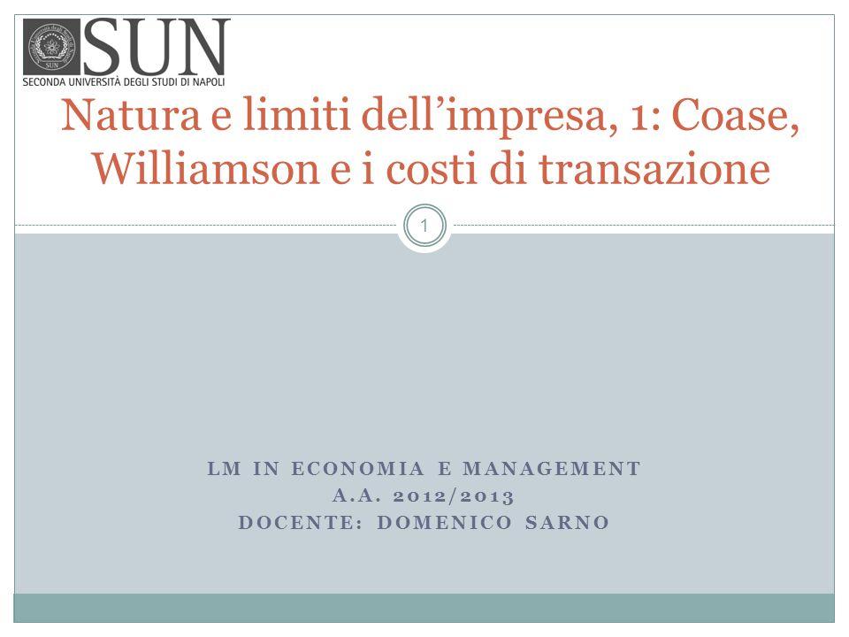 Natura e limiti dellimpresa, 1: Coase, Williamson e i costi di transazione LM IN ECONOMIA E MANAGEMENT A.A. 2012/2013 DOCENTE: DOMENICO SARNO 1