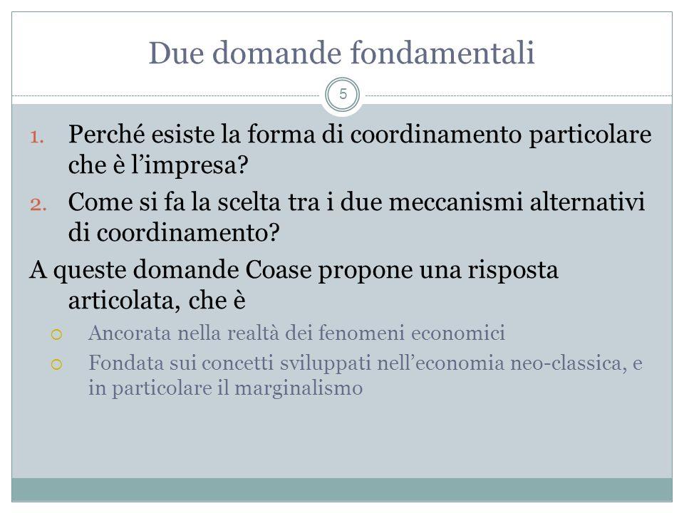 Due domande fondamentali 1. Perché esiste la forma di coordinamento particolare che è limpresa? 2. Come si fa la scelta tra i due meccanismi alternati