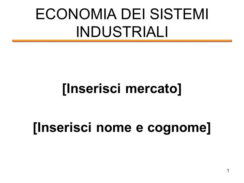 ECONOMIA DEI SISTEMI INDUSTRIALI [Inserisci mercato] [Inserisci nome e cognome] 1
