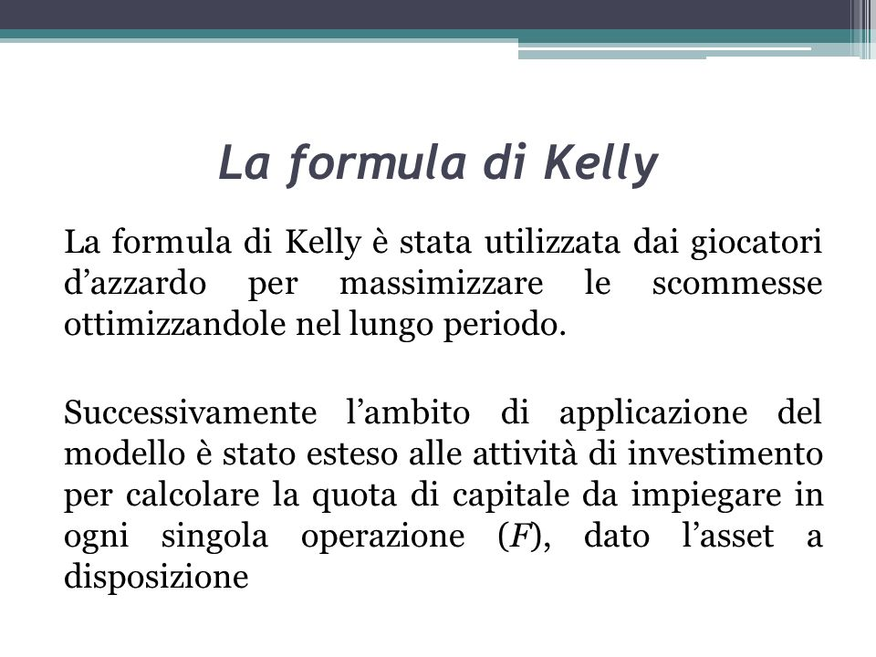La formula di Kelly La formula di Kelly è stata utilizzata dai giocatori dazzardo per massimizzare le scommesse ottimizzandole nel lungo periodo. Succ