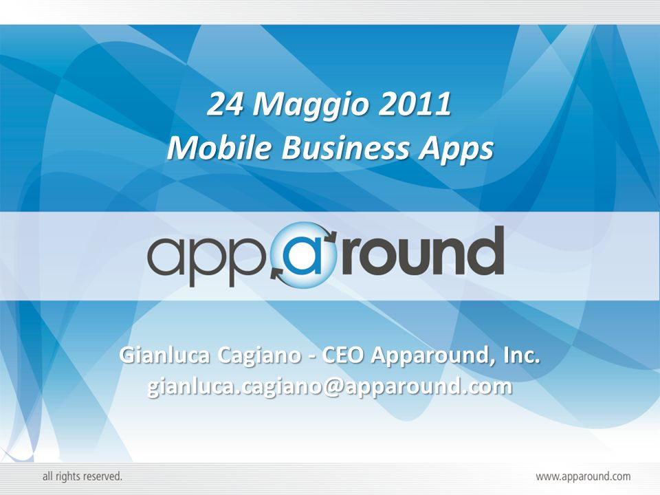Gianluca Cagiano - CEO Apparound, Inc. gianluca.cagiano@apparound.com 24 Maggio 2011 Mobile Business Apps