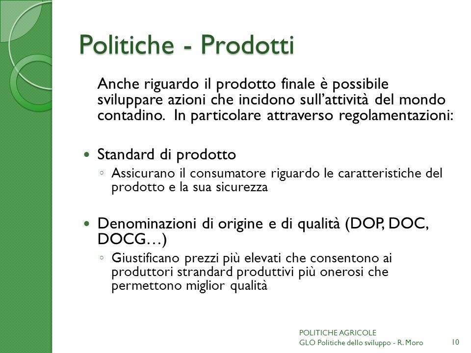 Politiche - Prodotti Anche riguardo il prodotto finale è possibile sviluppare azioni che incidono sullattività del mondo contadino. In particolare att