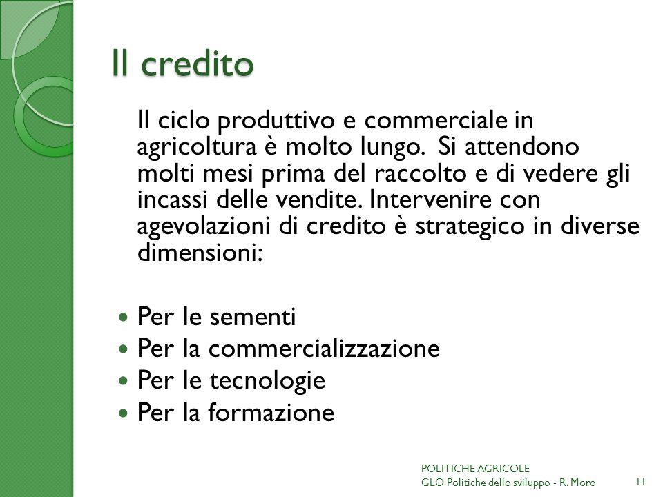 Il credito Il ciclo produttivo e commerciale in agricoltura è molto lungo. Si attendono molti mesi prima del raccolto e di vedere gli incassi delle ve