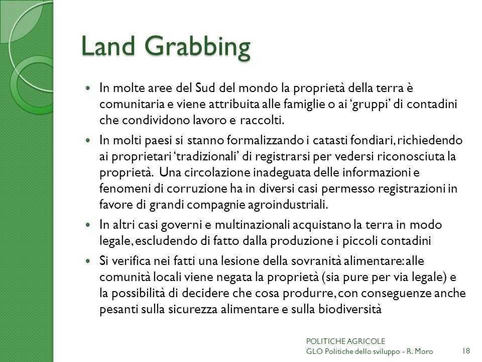Land Grabbing In molte aree del Sud del mondo la proprietà della terra è comunitaria e viene attribuita alle famiglie o ai gruppi di contadini che condividono lavoro e raccolti.