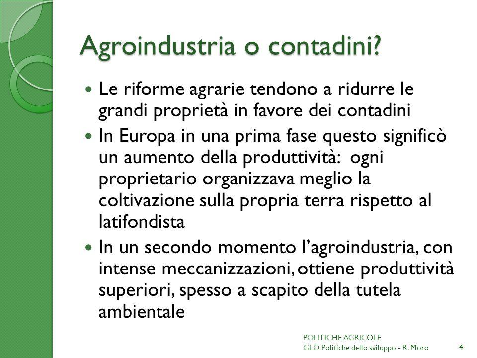 Agroindustria o contadini? Le riforme agrarie tendono a ridurre le grandi proprietà in favore dei contadini In Europa in una prima fase questo signifi
