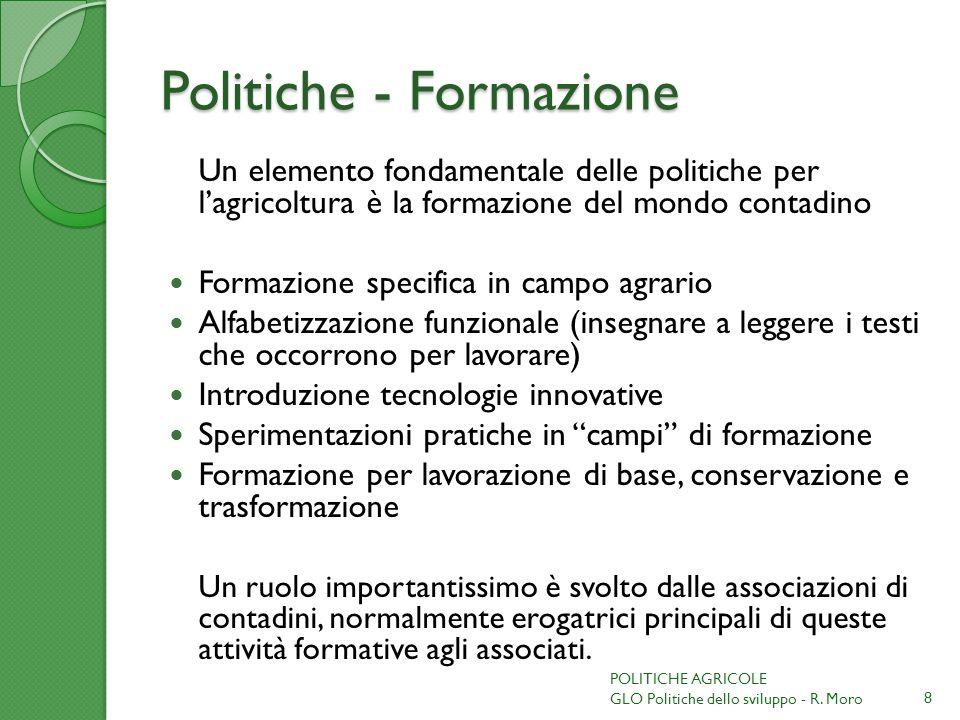 Politiche - Formazione Un elemento fondamentale delle politiche per lagricoltura è la formazione del mondo contadino Formazione specifica in campo agr