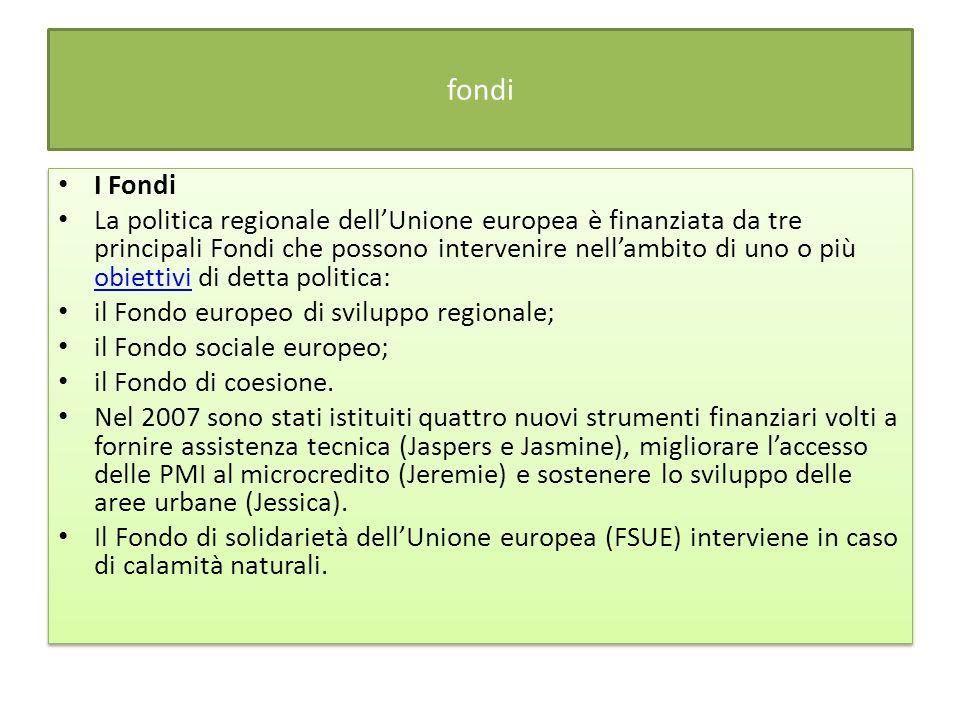 fondi I Fondi La politica regionale dellUnione europea è finanziata da tre principali Fondi che possono intervenire nellambito di uno o più obiettivi