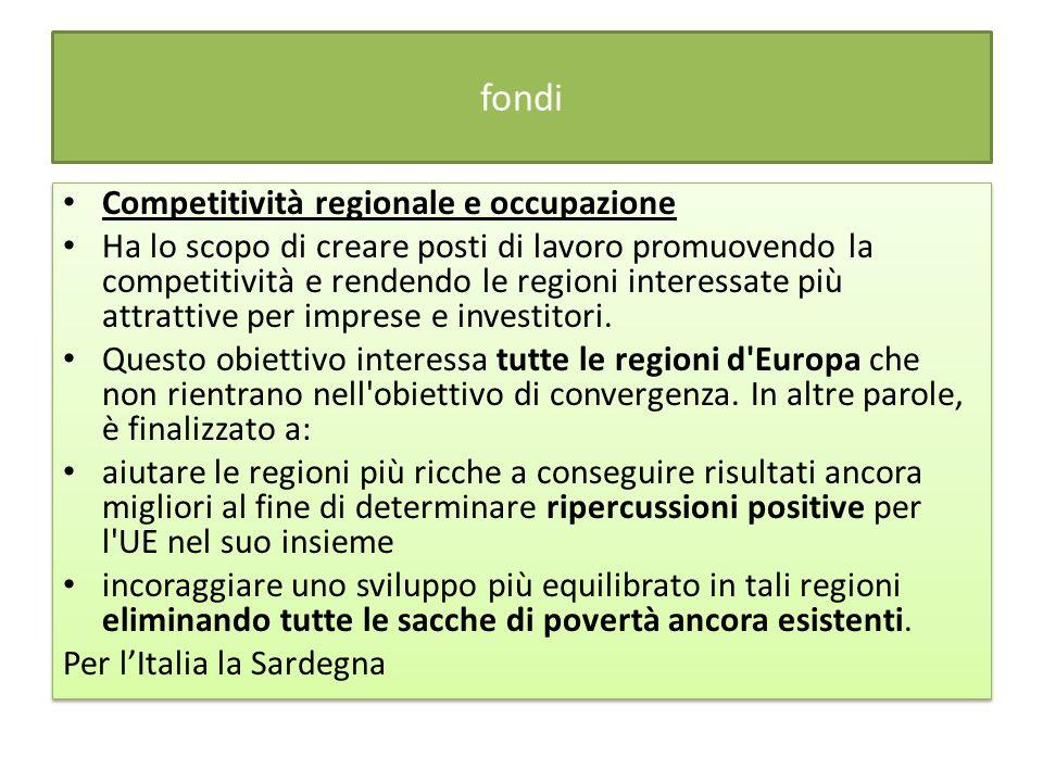 fondi Competitività regionale e occupazione Ha lo scopo di creare posti di lavoro promuovendo la competitività e rendendo le regioni interessate più a