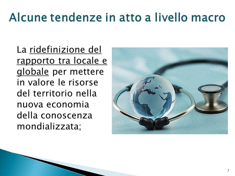 7 Alcune tendenze in atto a livello macro La ridefinizione del rapporto tra locale e globale per mettere in valore le risorse del territorio nella nuova economia della conoscenza mondializzata;