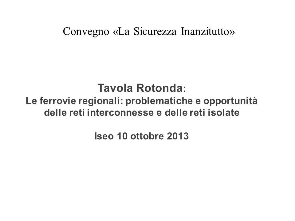 Iseo 10 ottobre 2013 Tavola Rotonda : Le ferrovie regionali: problematiche e opportunità delle reti interconnesse e delle reti isolate Iseo 10 ottobre