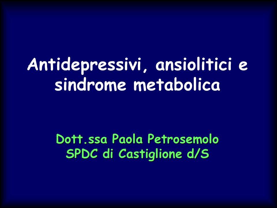 Dott.ssa Paola Petrosemolo SPDC di Castiglione d/S Antidepressivi, ansiolitici e sindrome metabolica Dott.ssa Paola Petrosemolo SPDC di Castiglione d/