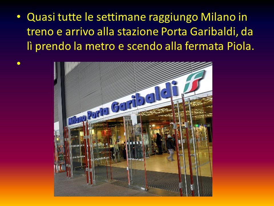 Quasi tutte le settimane raggiungo Milano in treno e arrivo alla stazione Porta Garibaldi, da lì prendo la metro e scendo alla fermata Piola.