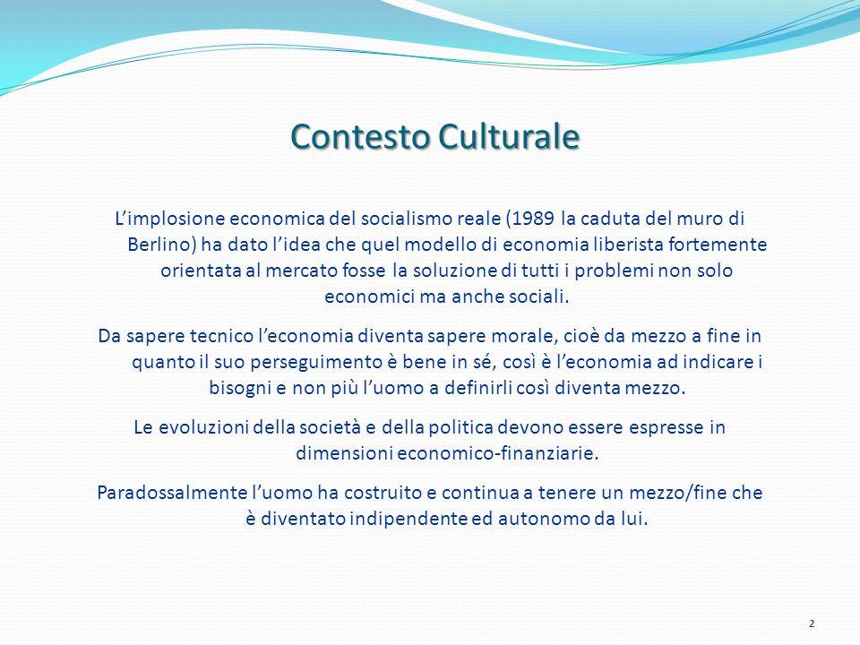 2 Contesto Culturale Limplosione economica del socialismo reale (1989 la caduta del muro di Berlino) ha dato lidea che quel modello di economia liberi
