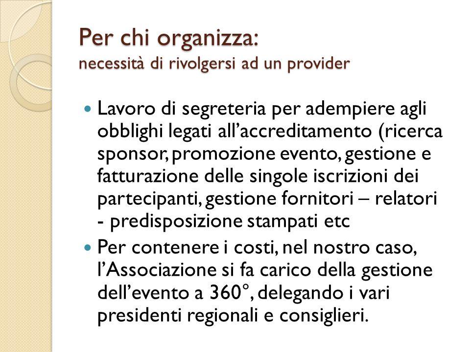 Per chi organizza: necessità di rivolgersi ad un provider Lavoro di segreteria per adempiere agli obblighi legati allaccreditamento (ricerca sponsor,
