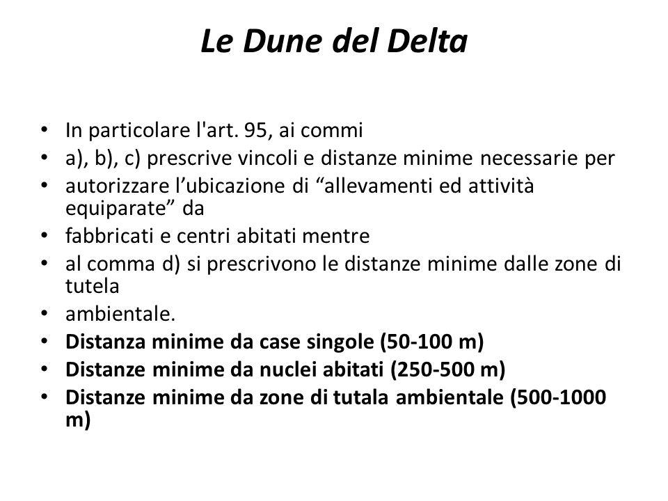 Le Dune del Delta In particolare l'art. 95, ai commi a), b), c) prescrive vincoli e distanze minime necessarie per autorizzare lubicazione di allevame