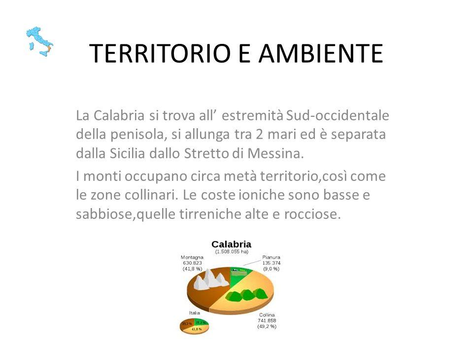 TERRITORIO E AMBIENTE La Calabria si trova all estremità Sud-occidentale della penisola, si allunga tra 2 mari ed è separata dalla Sicilia dallo Stret
