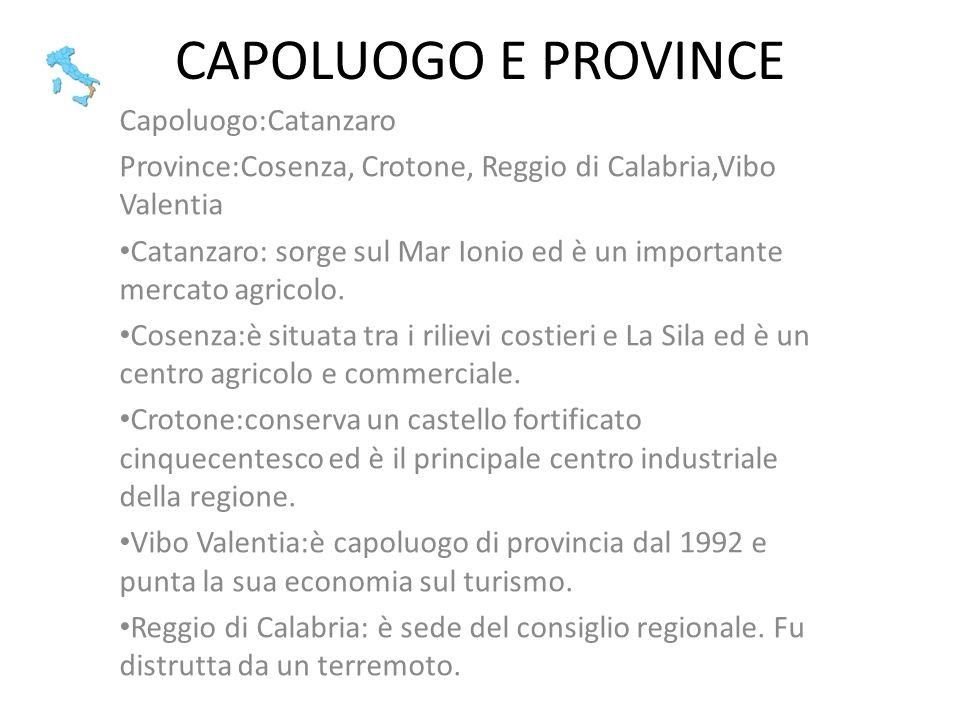 CAPOLUOGO E PROVINCE Capoluogo:Catanzaro Province:Cosenza, Crotone, Reggio di Calabria,Vibo Valentia Catanzaro: sorge sul Mar Ionio ed è un importante