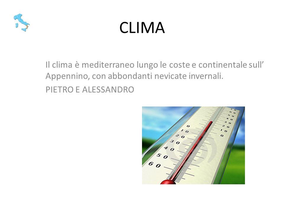 CLIMA Il clima è mediterraneo lungo le coste e continentale sull Appennino, con abbondanti nevicate invernali. PIETRO E ALESSANDRO