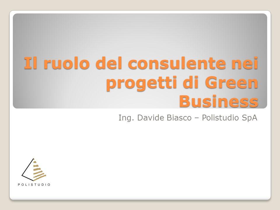 Il ruolo del consulente nei progetti di Green Business Ing. Davide Biasco – Polistudio SpA