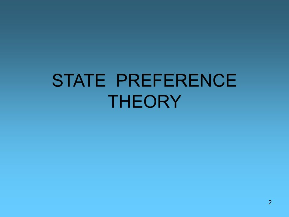 2 STATE PREFERENCE THEORY