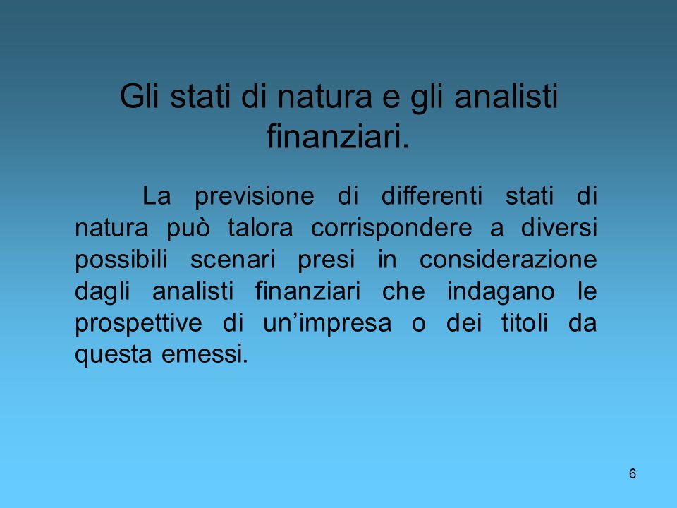 6 La previsione di differenti stati di natura può talora corrispondere a diversi possibili scenari presi in considerazione dagli analisti finanziari c