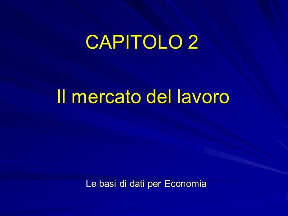 CAPITOLO 2 Il mercato del lavoro Le basi di dati per Economia