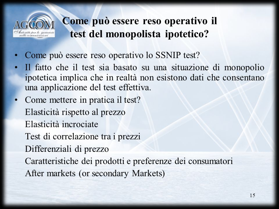 15 Come può essere reso operativo il test del monopolista ipotetico? Come può essere reso operativo lo SSNIP test? Il fatto che il test sia basato su