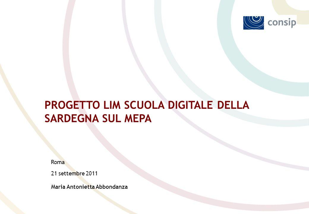Roma 21 settembre 2011 Maria Antonietta Abbondanza PROGETTO LIM SCUOLA DIGITALE DELLA SARDEGNA SUL MEPA