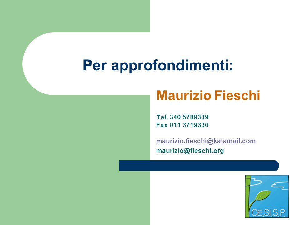 Maurizio Fieschi Tel. 340 5789339 Fax 011 3719330 maurizio.fieschi@katamail.com maurizio.fieschi@katamail.com maurizio@fieschi.org Per approfondimenti