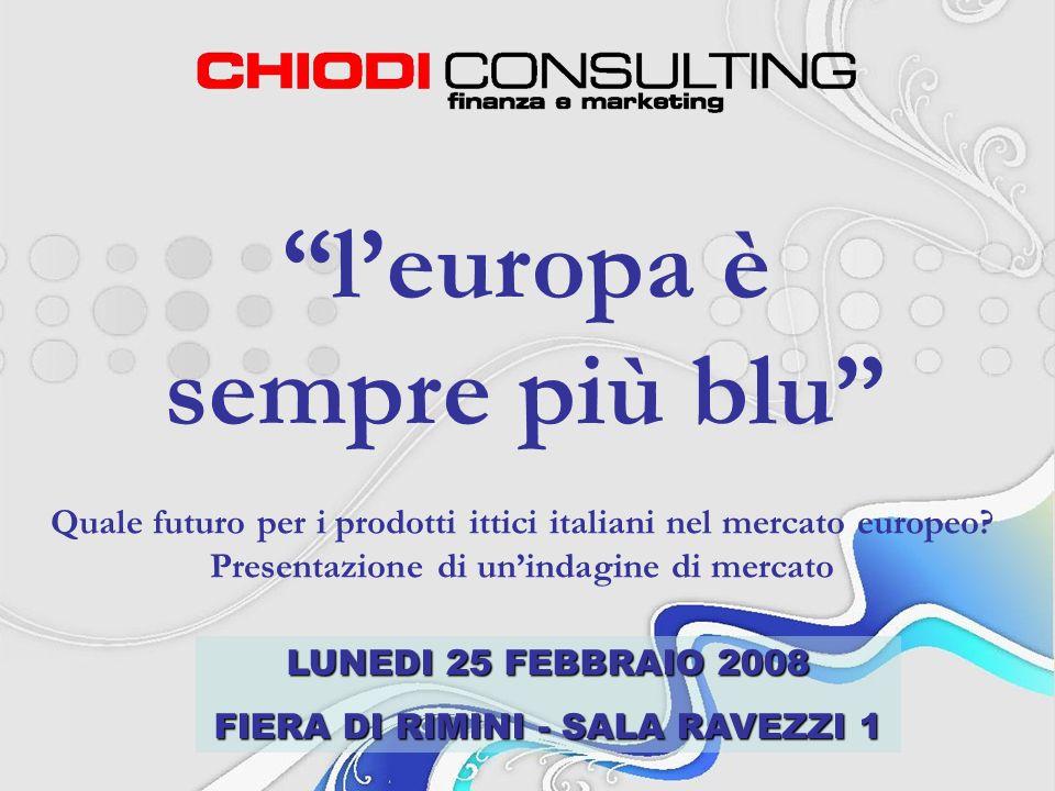 LUNEDI 25 FEBBRAIO 2008 FIERA DI RIMINI - SALA RAVEZZI 1 leuropa è sempre più blu Quale futuro per i prodotti ittici italiani nel mercato europeo.