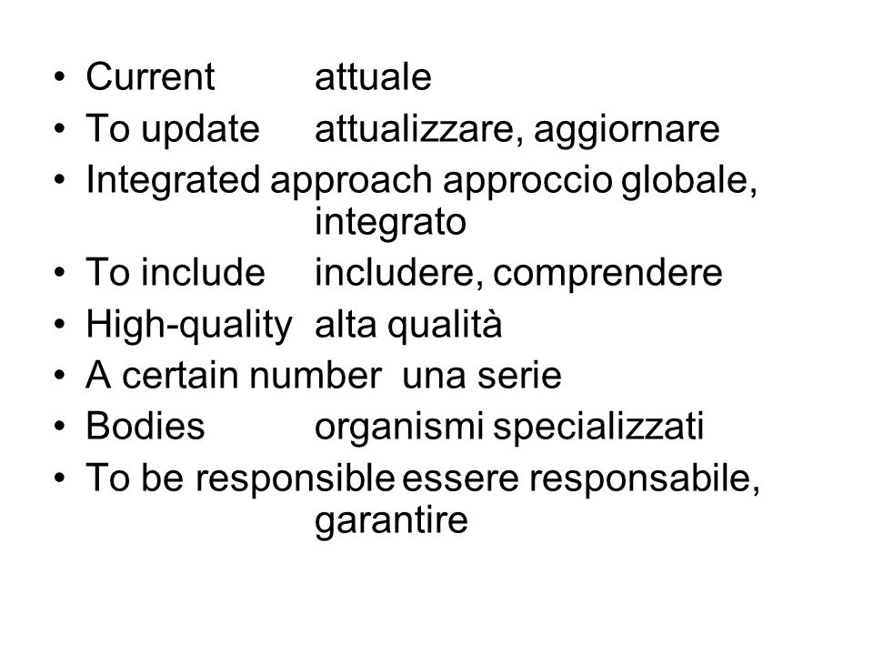 Currentattuale To updateattualizzare, aggiornare Integrated approach approccio globale, integrato To includeincludere, comprendere High-qualityalta qu