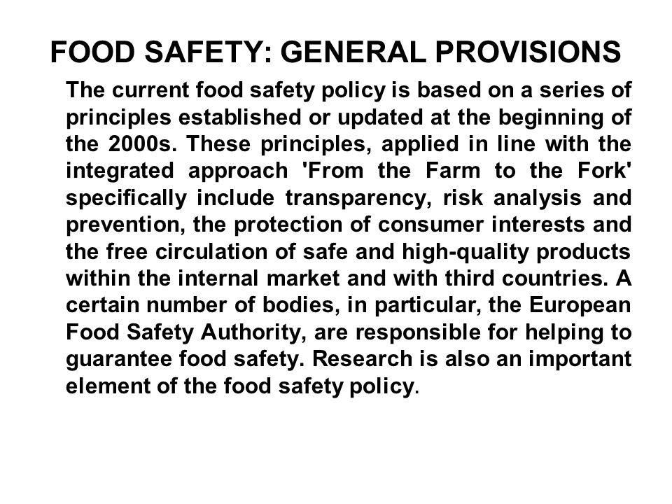 SICUREZZA DEI PRODOTTI ALIMENTARI: DISPOSIZIONI DI CARATTERE GENERALE L attuale politica di sicurezza alimentare è incentrata su una serie di principi stabiliti o attualizzati all inizio degli anni 2000.