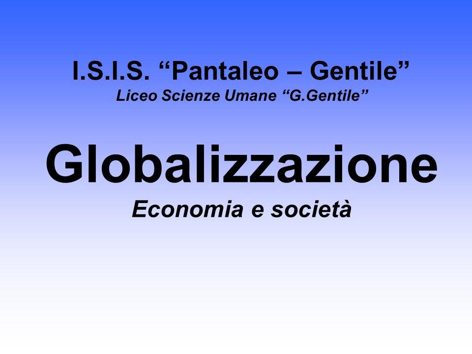 I.S.I.S. Pantaleo – Gentile Liceo Scienze Umane G.Gentile Globalizzazione Economia e società