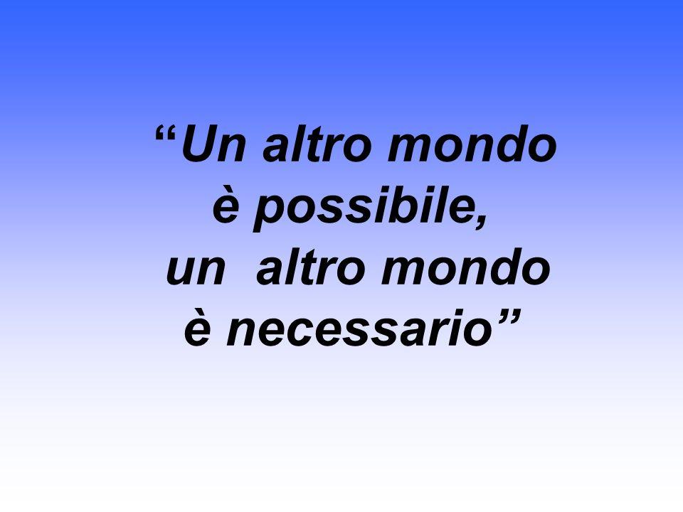 Un altro mondo è possibile, un altro mondo è necessario