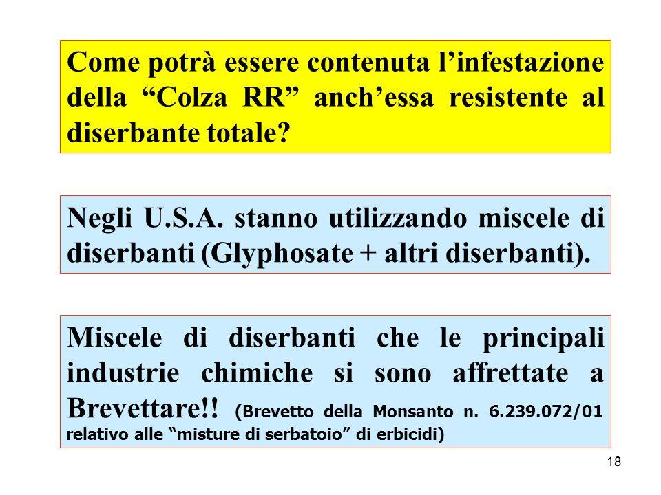 18 Negli U.S.A. stanno utilizzando miscele di diserbanti (Glyphosate + altri diserbanti). Come potrà essere contenuta linfestazione della Colza RR anc