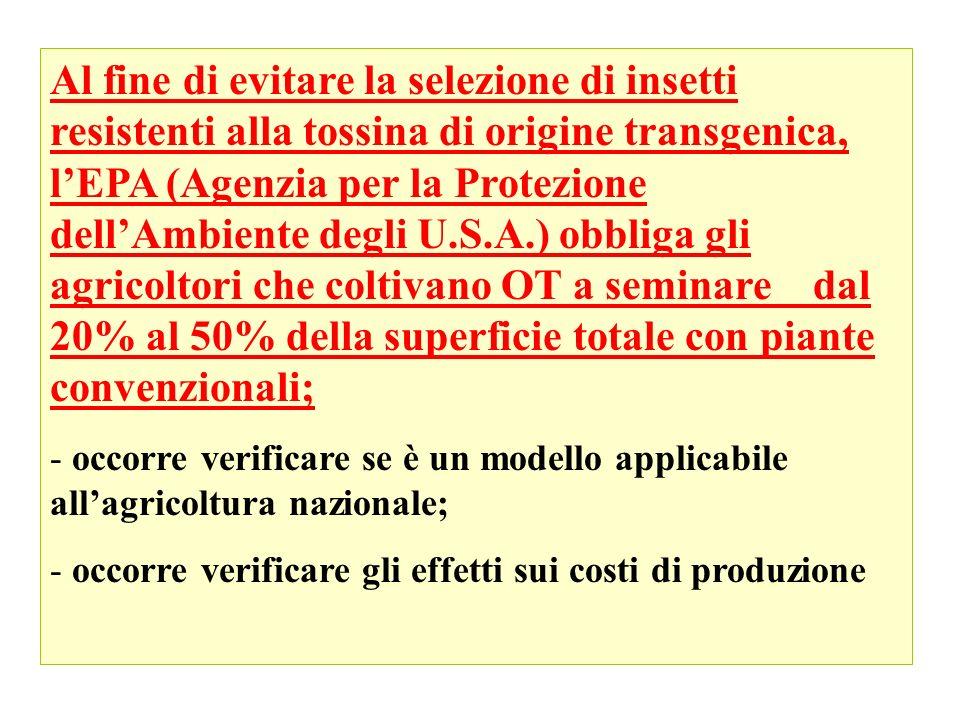Al fine di evitare la selezione di insetti resistenti alla tossina di origine transgenica, lEPA (Agenzia per la Protezione dellAmbiente degli U.S.A.)