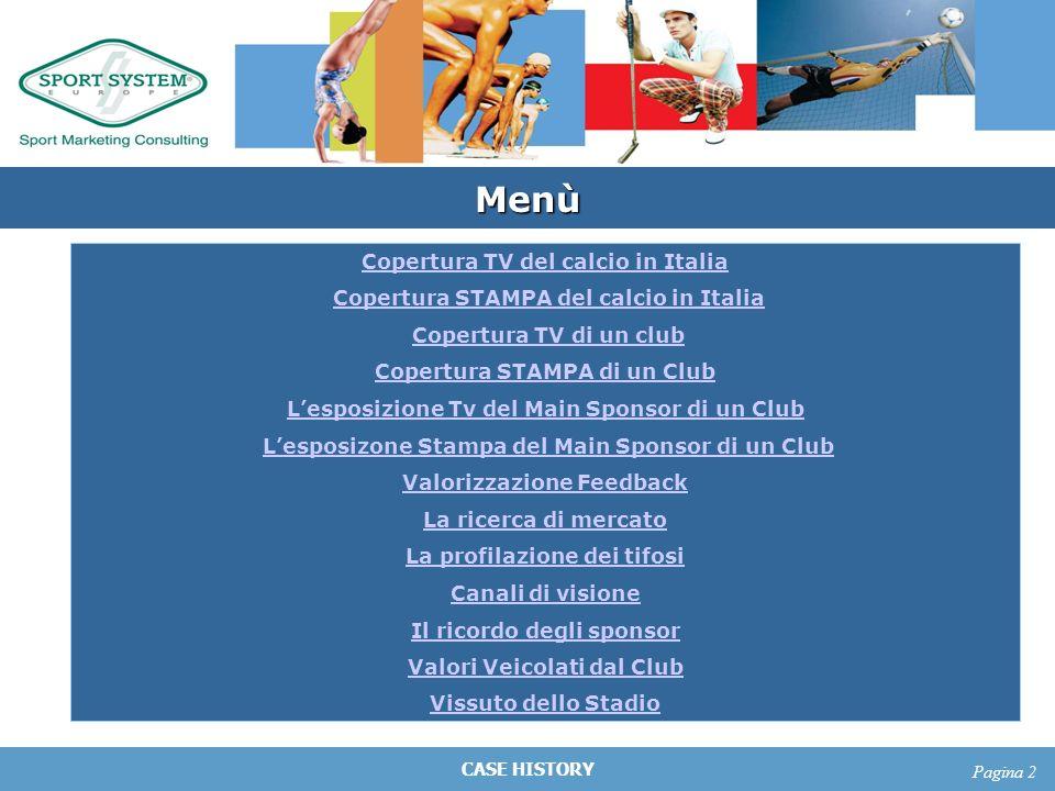 CASE HISTORY Pagina 2 Menù Copertura TV del calcio in Italia Copertura STAMPA del calcio in Italia Copertura TV di un club Copertura STAMPA di un Club