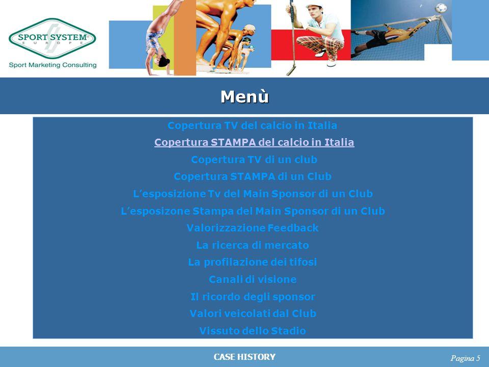 CASE HISTORY Pagina 5 Menù Copertura TV del calcio in Italia Copertura STAMPA del calcio in Italia Copertura TV di un club Copertura STAMPA di un Club