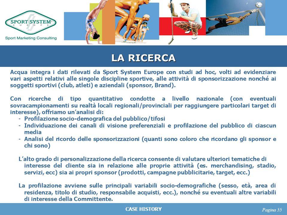 CASE HISTORY Pagina 55 LA RICERCA Acqua integra i dati rilevati da Sport System Europe con studi ad hoc, volti ad evidenziare vari aspetti relativi al