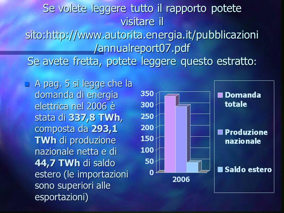 Se volete leggere tutto il rapporto potete visitare il sito:http://www.autorita.energia.it/pubblicazioni /annualreport07.pdf Se avete fretta, potete leggere questo estratto : n A pag.