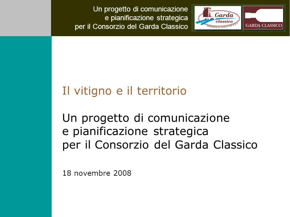 Un progetto di comunicazione e pianificazione strategica per il Consorzio del Garda Classico Il vitigno e il territorio Un progetto di comunicazione e