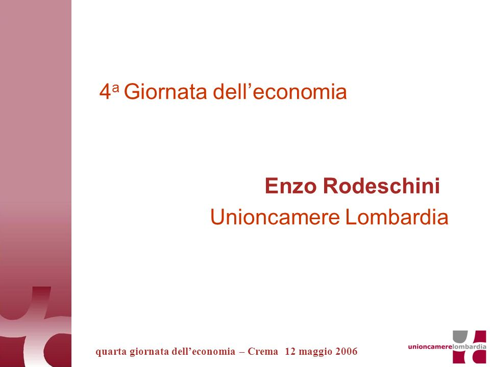 Addetti per unità locale quarta giornata delleconomia – Crema 12 maggio 2006 Lombardia 4,2 Italia 3,6 CR 3,8