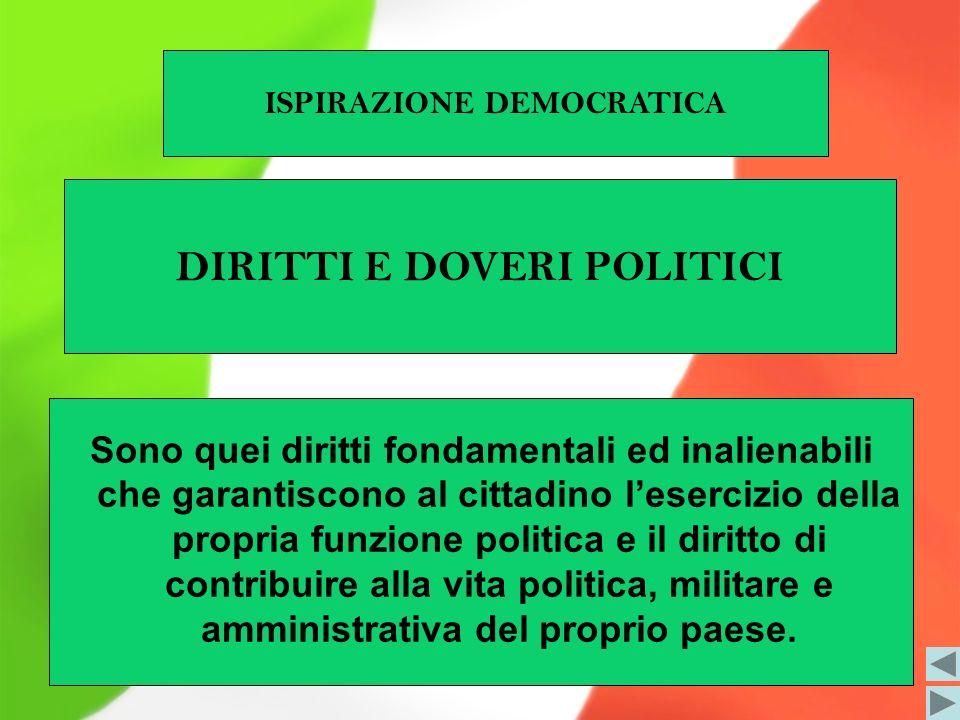Sono quei diritti fondamentali ed inalienabili che garantiscono al cittadino lesercizio della propria funzione politica e il diritto di contribuire al