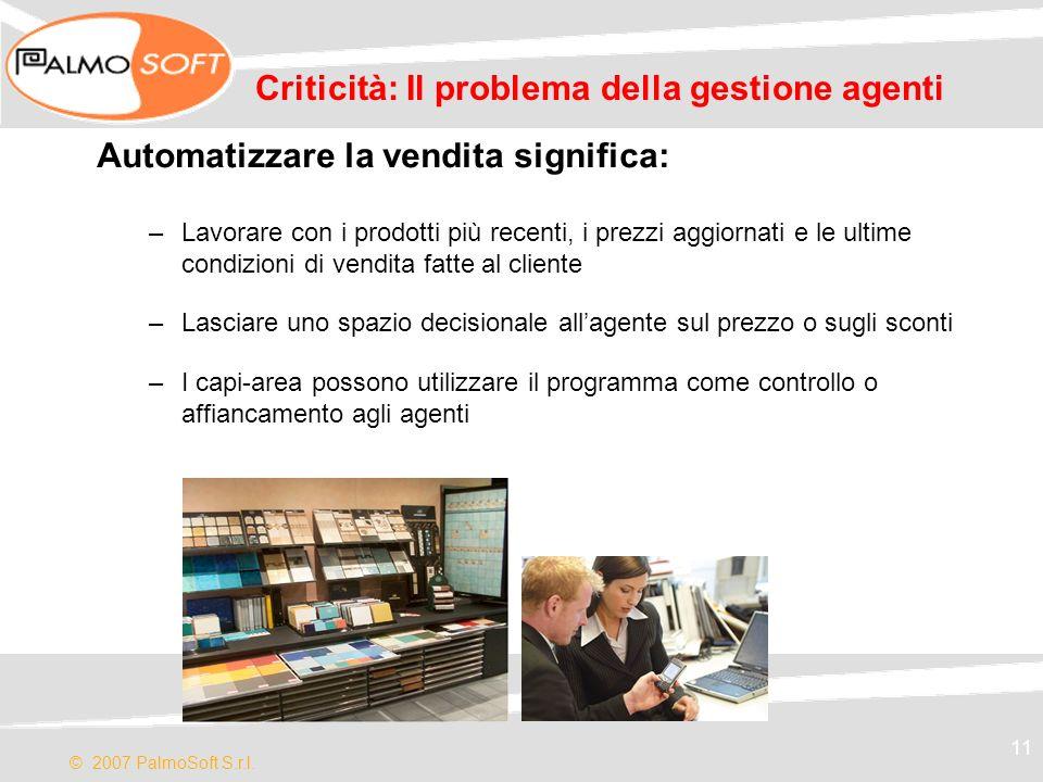 © 2007 PalmoSoft S.r.l. 11 Criticità: Il problema della gestione agenti Automatizzare la vendita significa: –Lavorare con i prodotti più recenti, i pr