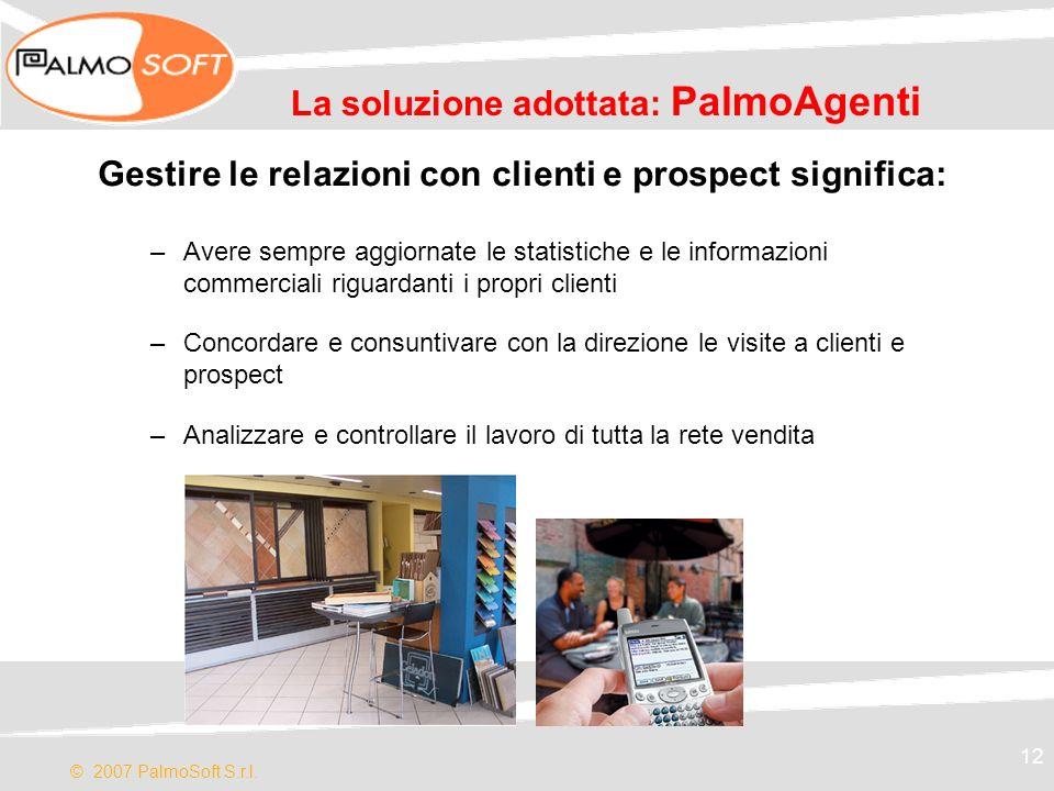 © 2007 PalmoSoft S.r.l. 12 La soluzione adottata: PalmoAgenti Gestire le relazioni con clienti e prospect significa: –Avere sempre aggiornate le stati