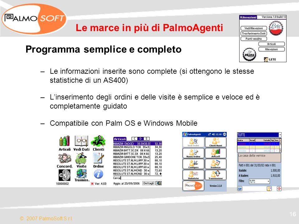 © 2007 PalmoSoft S.r.l. 16 Le marce in più di PalmoAgenti Programma semplice e completo –Le informazioni inserite sono complete (si ottengono le stess