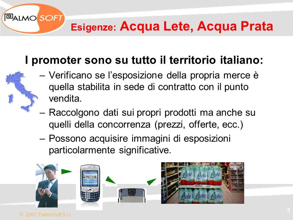 © 2007 PalmoSoft S.r.l. 3 Esigenze: Acqua Lete, Acqua Prata I promoter sono su tutto il territorio italiano: –Verificano se lesposizione della propria